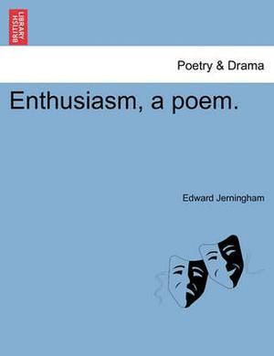 Enthusiasm, a Poem.