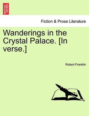 Wanderings in the Crystal Palace. [In Verse.]