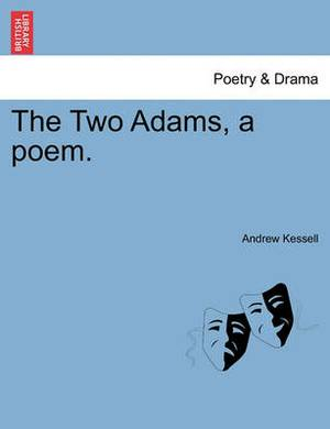 The Two Adams, a Poem.