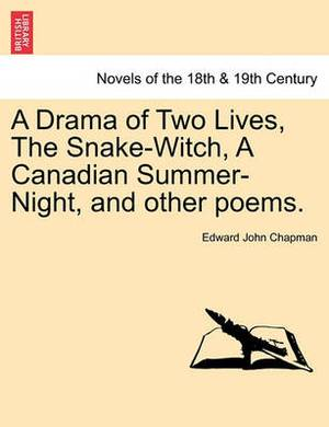 A Drama of Two Lives, the Snake-Witch, a Canadian Summer-Night, and Other Poems.