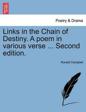 Links in the Chain of Destiny. a Poem in Various Verse ... Second Edition.