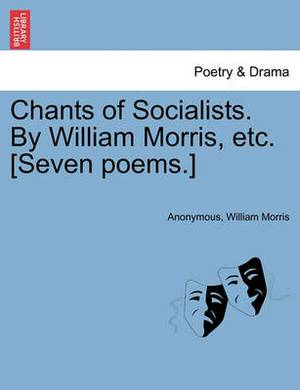 Chants of Socialists. by William Morris, Etc. [Seven Poems.]
