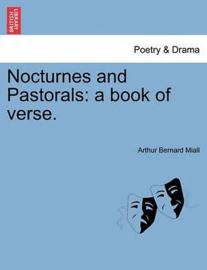 Nocturnes and Pastorals: A Book of Verse.