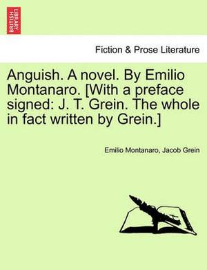 Anguish. a Novel. by Emilio Montanaro. [With a Preface Signed: J. T. Grein. the Whole in Fact Written by Grein.]