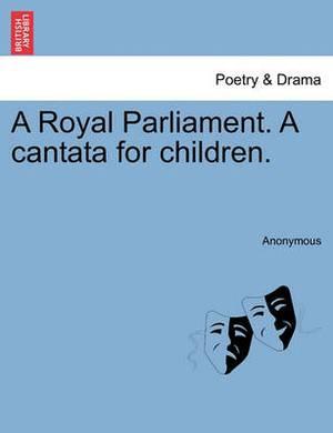 A Royal Parliament. a Cantata for Children.