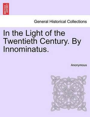 In the Light of the Twentieth Century. by Innominatus.