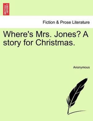 Where's Mrs. Jones? a Story for Christmas.