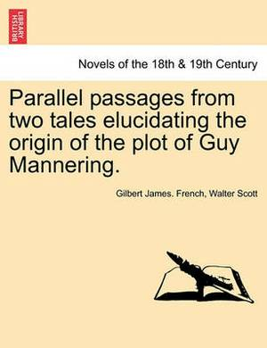Parallel Passages from Two Tales Elucidating the Origin of the Plot of Guy Mannering.