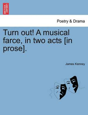 Turn Out! a Musical Farce, in Two Acts [In Prose].