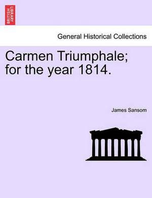Carmen Triumphale; For the Year 1814.