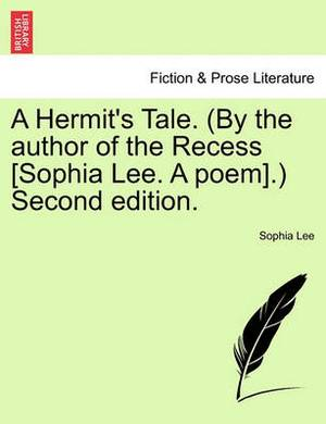 A Hermit's Tale. (by the Author of the Recess [Sophia Lee. a Poem].) Second Edition.