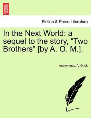 In the Next World: A Sequel to the Story,  Two Brothers  [By A. O. M.].