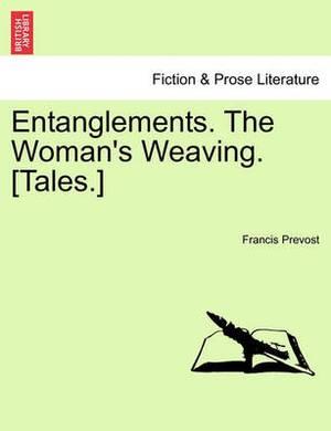 Entanglements. the Woman's Weaving. [Tales.]