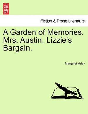 A Garden of Memories. Mrs. Austin. Lizzie's Bargain.