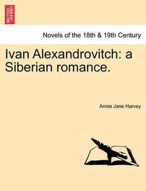 Ivan Alexandrovitch: A Siberian Romance.