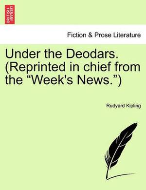Under the Deodars. (Reprinted in Chief from the  Week's News. )