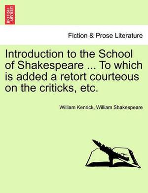 Introduction to the School of Shakespeare ... to Which Is Added a Retort Courteous on the Criticks, Etc.