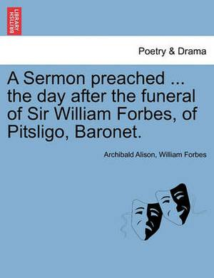A Sermon Preached ... the Day After the Funeral of Sir William Forbes, of Pitsligo, Baronet.