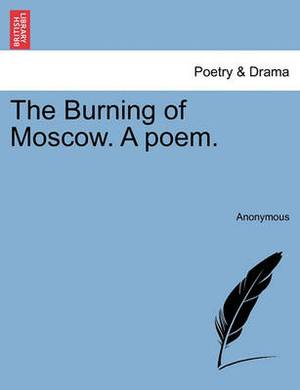 The Burning of Moscow. a Poem.