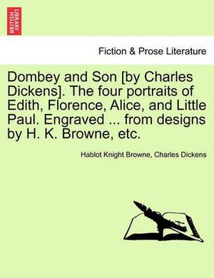 Dombey and Son [By Charles Dickens]. the Four Portraits of Edith, Florence, Alice, and Little Paul. Engraved ... from Designs by H. K. Browne, Etc.