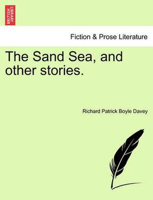 The Sand Sea, and Other Stories.