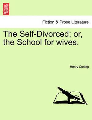 The Self-Divorced; Or, the School for Wives.