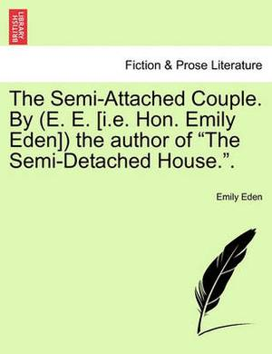 The Semi-Attached Couple. by (E. E. [I.E. Hon. Emily Eden]) the Author of the Semi-Detached House.. Vol. II.