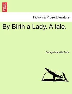 By Birth a Lady. a Tale.