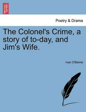 The Colonel's Crime, a Story of To-Day, and Jim's Wife.