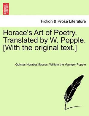 Horace's Art of Poetry. Translated by W. Popple. [With the Original Text.]