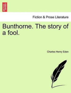 Bunthorne. the Story of a Fool.
