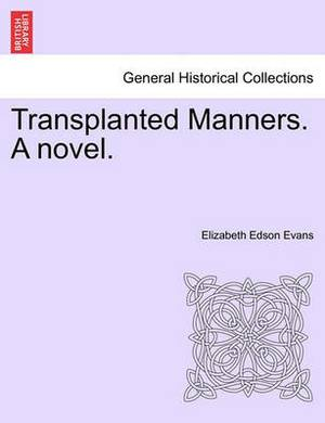 Transplanted Manners. a Novel.