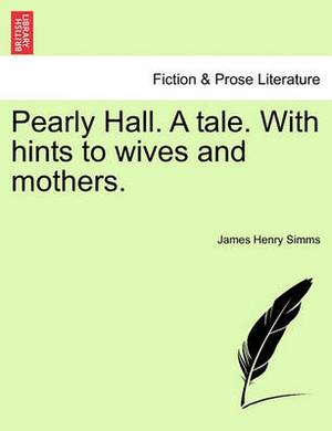 Pearly Hall. a Tale. with Hints to Wives and Mothers.