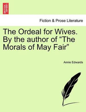 The Ordeal for Wives. by the Author of  The Morals of May Fair