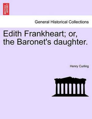 Edith Frankheart; Or, the Baronet's Daughter.