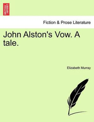 John Alston's Vow. a Tale.