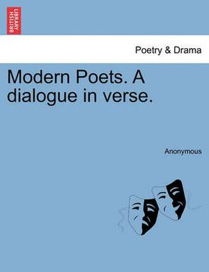 Modern Poets. a Dialogue in Verse.