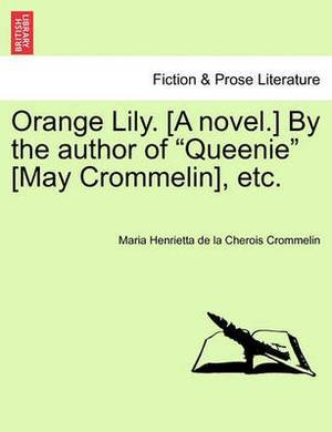 Orange Lily. [A Novel.] by the Author of  Queenie  [May Crommelin], Etc.