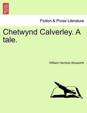 Chetwynd Calverley, a Tale: Volume II of III