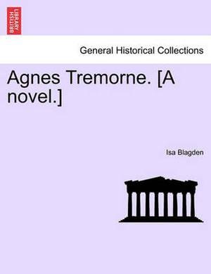 Agnes Tremorne. [A Novel.]