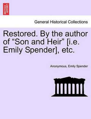 Restored. by the Author of  Son and Heir  [I.E. Emily Spender], Etc.