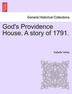 God's Providence House. a Story of 1791.