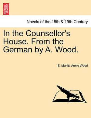 In the Counsellor's House. from the German by A. Wood.