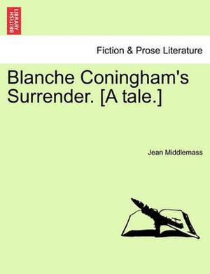 Blanche Coningham's Surrender. [A Tale.]