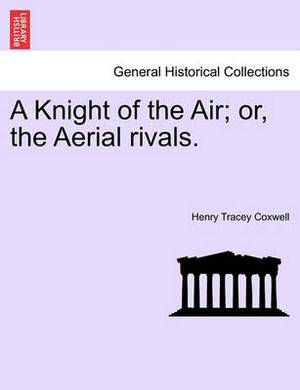 A Knight of the Air; Or, the Aerial Rivals.