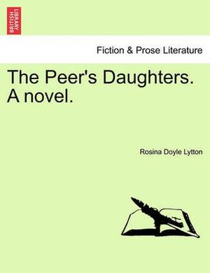 The Peer's Daughters. a Novel.