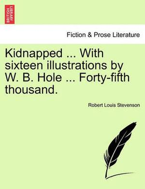 Kidnapped ... with Sixteen Illustrations by W. B. Hole ... Forty-Fifth Thousand.