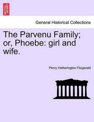 The Parvenu Family; Or, Phoebe: Girl and Wife.