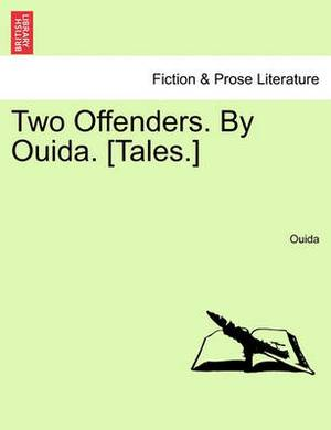 Two Offenders. by Ouida. [Tales.]