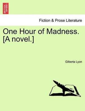 One Hour of Madness. [A Novel.]